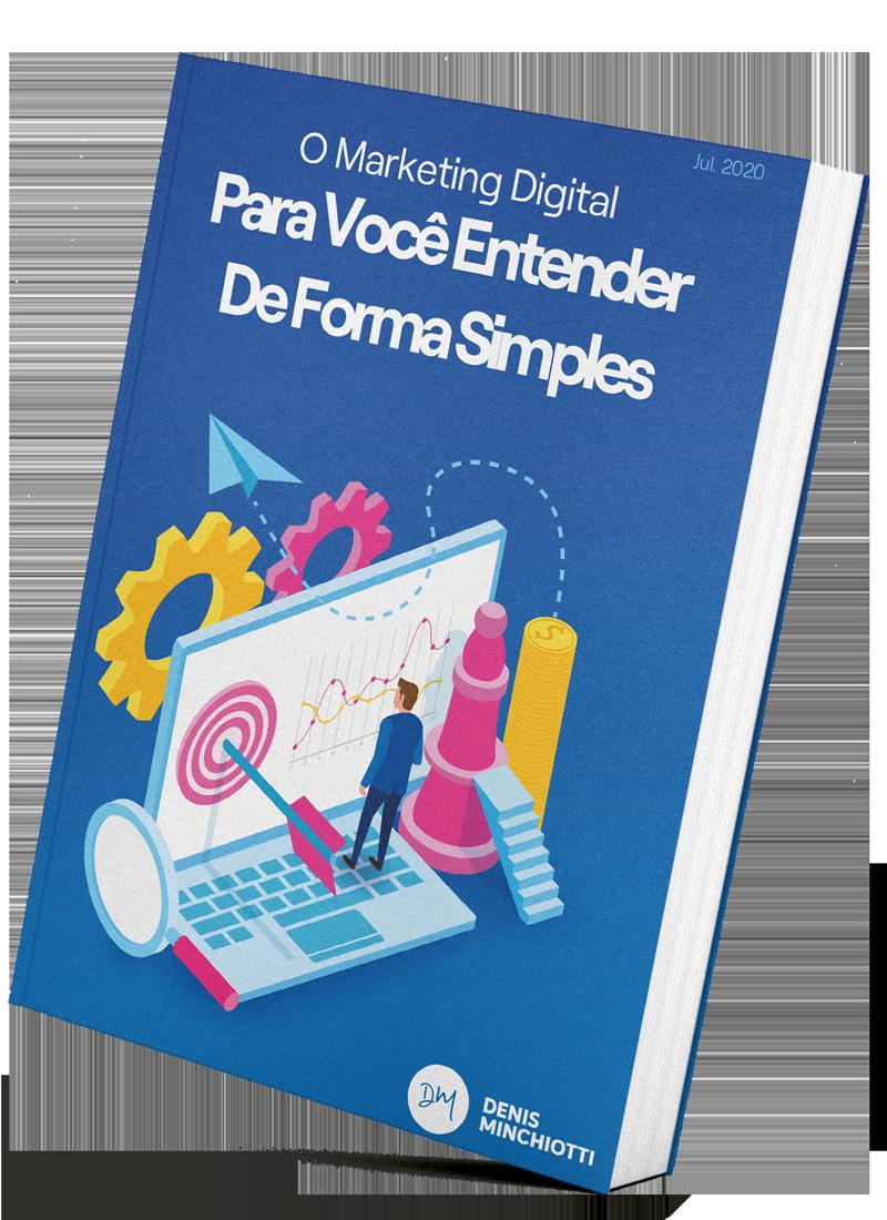 O Marketing Digital Para Você Entender De Forma Simples Denis Minchiotti