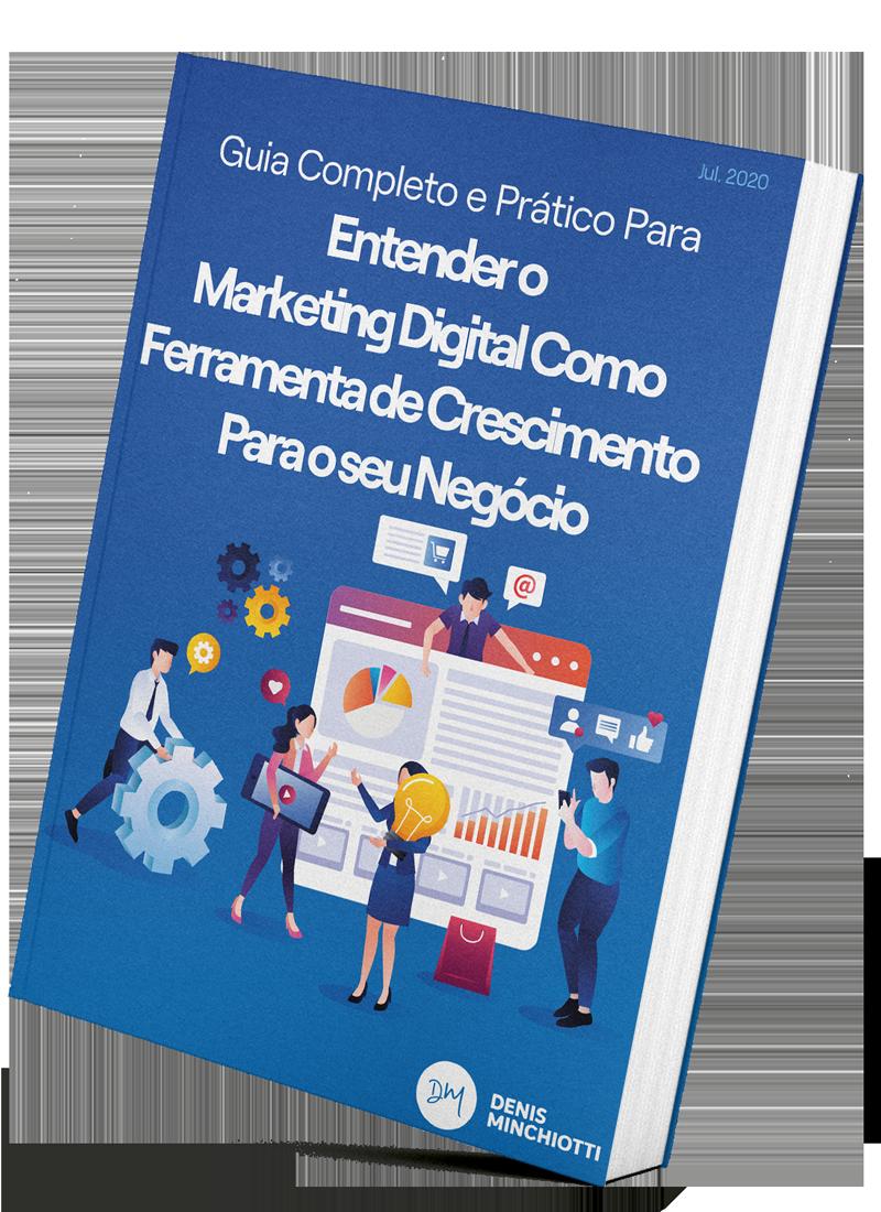 Guia Completo e Prático Para Entender o Marketing Digital Como Ferramenta de Crescimento Para o Seu Negócio